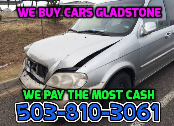 we buy junk cars gladstone sell my junk car gladstone cash for junk cars gladstone cash for cars sell my car gladstone oregon