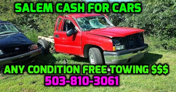we buy junk cars salem cash for junk cars salem sell my junk car salem cash for cars sell my car we buy cars free towing salem oregon